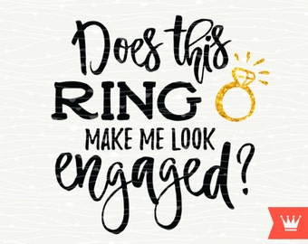 Does This Ring Make Me Look Engaged SVG Decal Cutting File Wedding Bride Coffee Mug Transfer Cut File for Cricut Explore, Silhouette Cameo