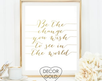 Be the change you wish to see in the world quote gold foil print gold foil office print gold home decor wall art print Rose Gold Silver Foil
