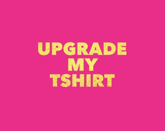 UPGRADE MY TSHIRT// upgrade on any tshirt style in our shop
