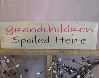 Grandchildren Spoiled Here wooden sign
