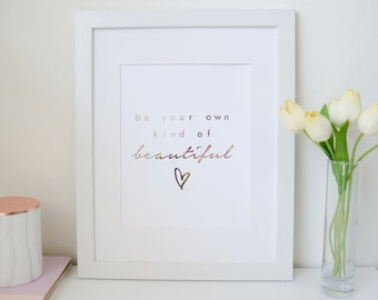 Be your own kind of beautiful - Rose Gold Foil Print - Minimalist