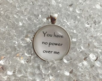 You have no power over me - Labyrinth Inspired Pendant Necklace