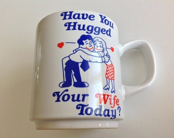 Vintage Coffee Mug - Have You Hugged Your Wife Today - Tea - Hot Chocolate - Collectible Drinkware - Made in Japan - Retro Mothers Day Gift