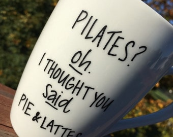 Pilates oh I thought you said Pie and Lattes- custom mug-Personalized Coffee Mug-Hand Painted Travel Mug - Coffee Mug -Pilates Mug