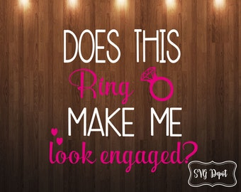 Does this ring make me look engaged svg, digital file, wedding file, wedding svg, ring svg