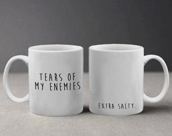 Funny Tears of My Enemies Extra Salty Design Mug M569