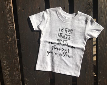 I'm your Father's Day present, mom says you're welcome toddle shirt