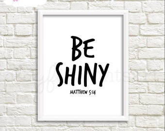 Be Shiny Matthew 5:14 Print, 8x10, Instant Download