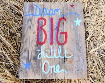 Dream Big Little One Wood Sign, Barnwood Nursery Sign, Rustic Nursery Decor, Nursery Pallet Sign, Kids Room Pallet Sign