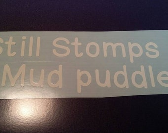 Still stomps in mud puddles decal