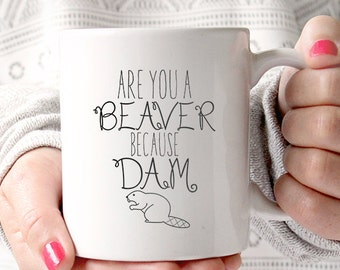 Coffee Mug - Funny Mug - Funny Quote - Gag Gift - Mug - Travel Mug - Are You a Beaver, Because Dam