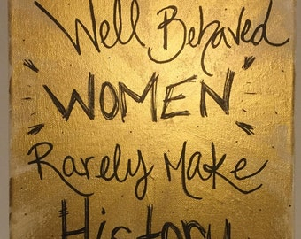 "Original Acrylic Painting ""Well Behaved Women Rarely Make History"", 16""x20"" canvas, Canvas Artwork, Acrylic Artwork, Metallic Gold"