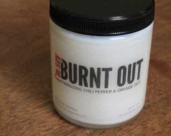 I'm soy BURNT OUT  - 7 oz soy candle