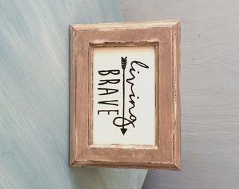 living brave || handpainted ||distressed frame