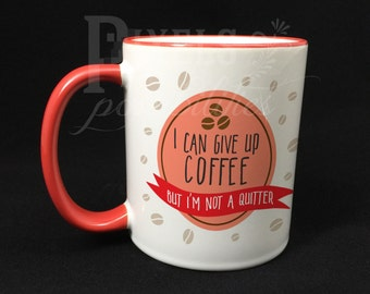 "Two Toned Ceramic Mug Red Rim and Handle Personalized 11 oz. (""I Can Give Up Coffee, But I'm Not A Quitter"")"