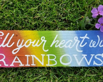 Fill your heart with rainbows colorful wood sign