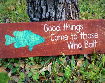 Good Things Come to those Who Bait, Funny Sign, Wood Sign, Gift for Fisherman, Fisherman's Gift, Fishing, Fathers Day Gift, Gift for Grandpa