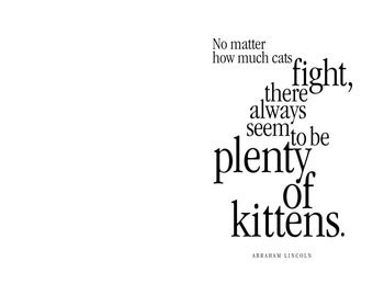 Love Greeting Card. No matter how much cats fight, there always seem to be plenty of kittens. Abraham Lincoln. modern, digital, typography
