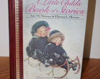 A Little Child's Book of Stories by Ada M. Skinner & Eleanor L. Skinner - Illustrated by Jessie Wilcox Smith - Children's Classics - 1988