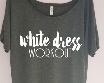 White Dress Workout, Sweating for the Wedding Shirt, Wedding Workout Clothes Workout T-Shirt, gym shirt, fitness shirt, workout tshirt