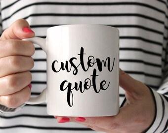 Coffee Mug, Custom Quote Coffee Mug, Custom