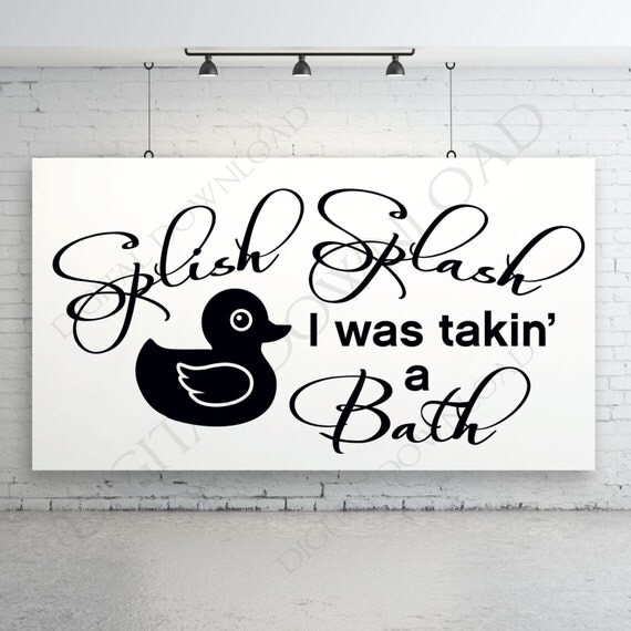 Slish splash i was takin a bath bathroom vector download for Bathroom quotes svg