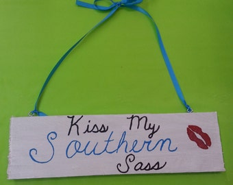 """Hand crafted and hand painted wooden sign....""""Kiss My Southern Sass"""""""