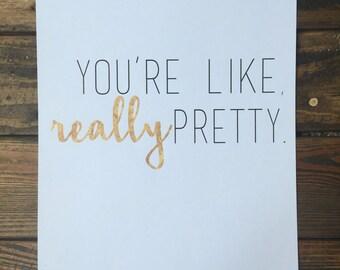 You're like, really pretty. Print