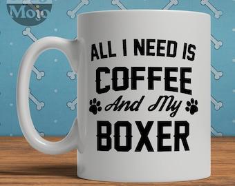 Boxer Dog Mug - All I Need Is Coffee And My Boxer - Ceramic Mug For Dog Lovers