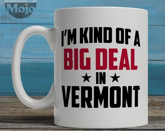 Vermont Mug - I'm Kind Of A Big Deal In Vermont - Funny State Pride Coffee Mug - USA