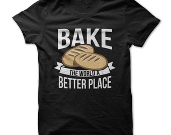 Bake The World A Better Place -  Funny T-Shirt Baking Baker - T-Shirt - Multi Size Color