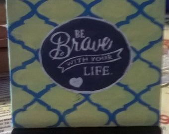 Be Brave with your Life - Small Art inspirational Quote Painting with  Desktop Easel 4 x 4 inch