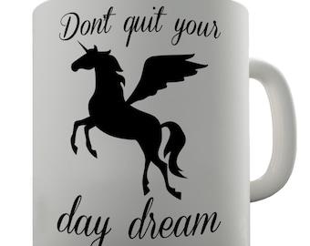 Flying Unicorn Don't Quit Your Day Dream Ceramic Mug