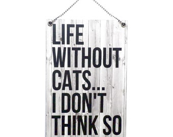 Life Without Cats I Dont Think So' Hanging Sign 004
