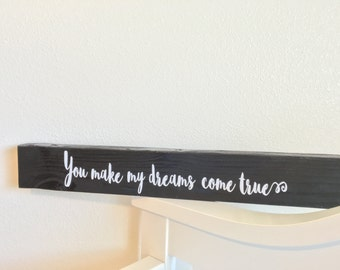 Wooden Sign, You Make My Dreams Come True Decor