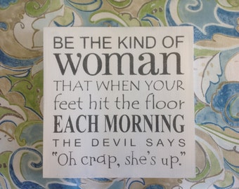 """Be the kind of woman that when your feet hit the floor each morning the devil says """"oh crap, she's up"""" white sign, inspirational wood sign"""