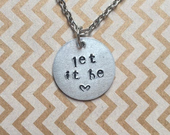 Let it be hand stamped necklace The Beatles lyrics quote encouragement simple living pendant jewelry