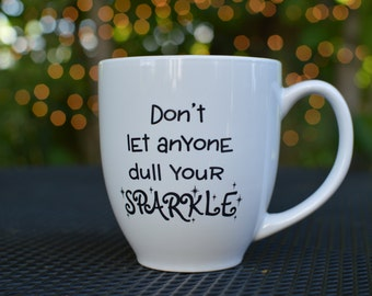 Don't let anyone dull your Sparkle Coffee Mug!