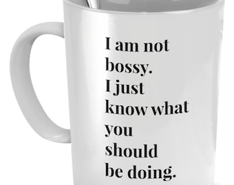 Funny Coffee Mugs - I Am Not Bossy. I Just Know What You Should Be Doing. - Coffee Mug Funny