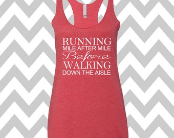 Running Mile After Mile Before Walking Down The Aisle Wedding Day Tank Top Racerback Tri Blend Wedding Workout Tank Top Bride To Be Tank