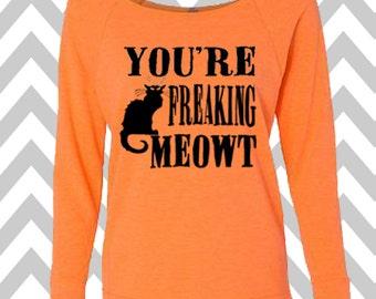 You're Freaking Meowt Sweatshirt Oversized 3/4 Sleeve Sweatshirt Halloween Party Costume Shirt Off the shoulder sweatshirt Funny Halloween