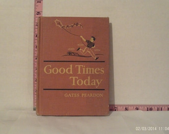 Good Times Today by Arthur I. Gates and Celeste Comegys Peardon The MacMillan Readers 1951 Hardcover