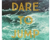 Nature Photography - Landscape Photograph - Text - Type - Quote - Water Photograph - Dare To Jump - Inspiration - Typography - Alicia Bock