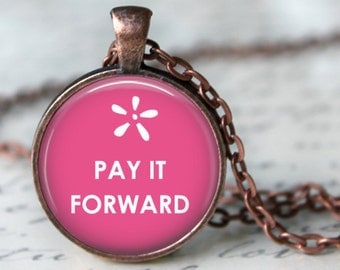 Pay it Forward Pendant, Necklace or Key Chain - Choice of 4 Bezel Colors - Silver, Bronze, Copper, Black - Inspirational Message
