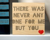 "Never Any One for Me But You Art Block Sign- 4"" x 4"" Boyfriend Gift- Husband Gift- Art Gift for Him"