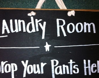 Laundry Room drop your PANTS here sign wall decor