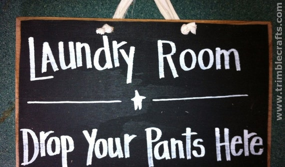 Laundry Room drop your PANTS here sign wall hanging decor