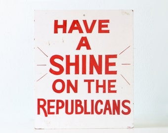 Vintage Sign, Have a Shine on the Republicans, Political Sign