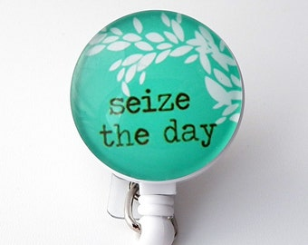 Seize the Day Badge Holder,  Badge Reel, Inspirational Badge Reel  272