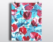 ART PRINT 8x10 Floral Red + Blue Make It Epic